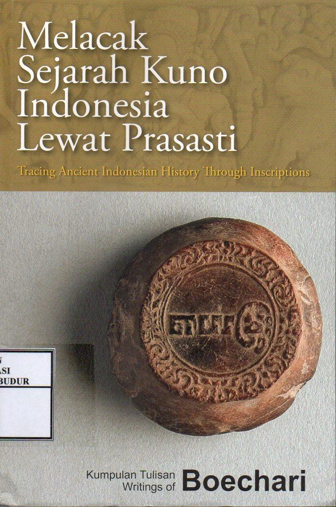 Melacak sejarah kuno Indonesia lewat prasasti = Tracing ancient Indonesian history through inscriptions